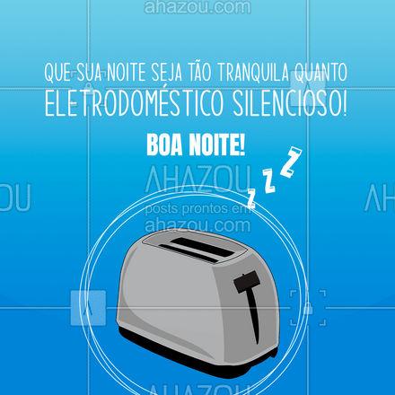 Quem tem eletrodomésticos silenciosos em casa, tem tudo! ?  #eletrodomestico #boanoite #frasesdeboanoite #AhazouTec  #eletrônicos #AssistenciaTecnica
