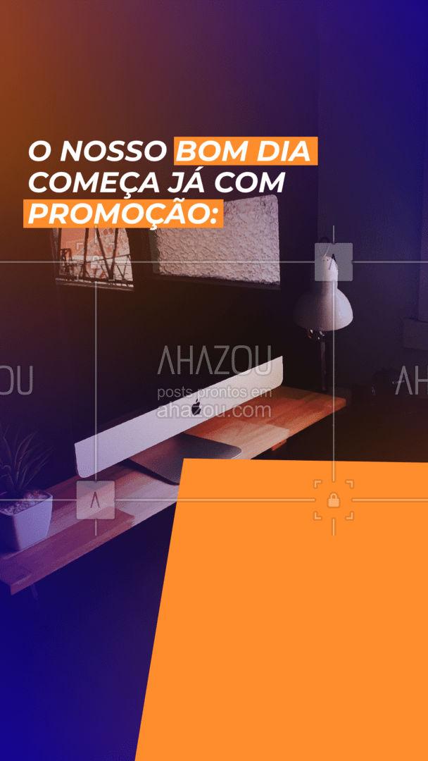 Pro dia começar melhor, trazemos uma promoção incrível pra você: #BomDia #AhazouTec  #Frases