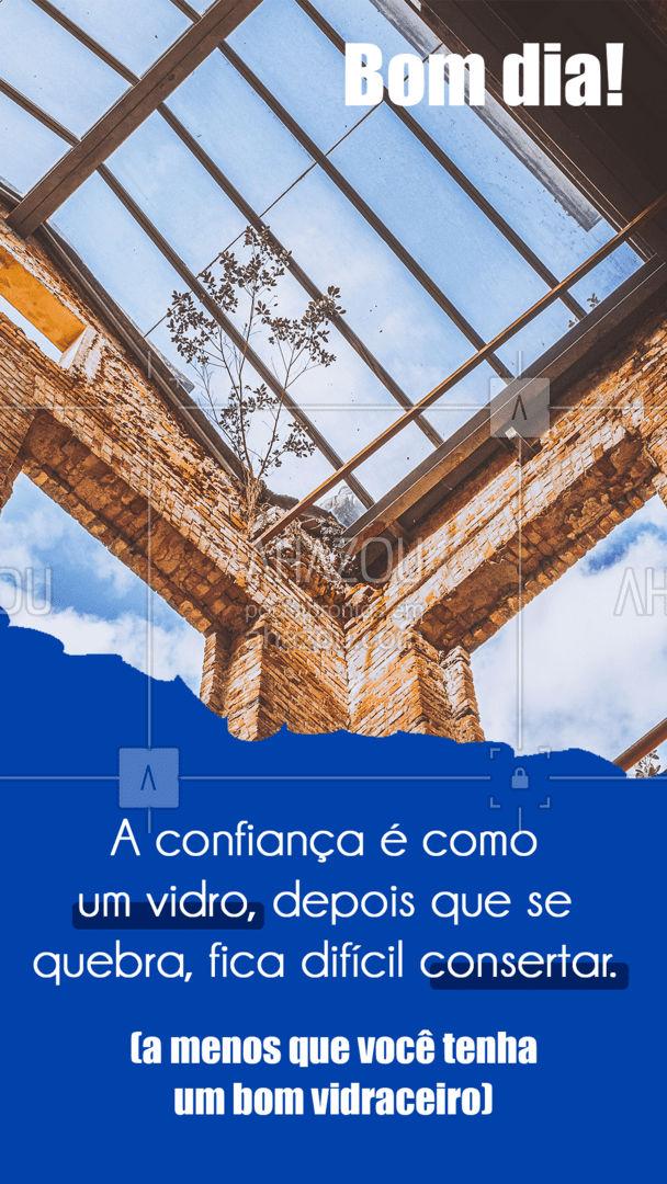 Se você tiver um bom vidraceiro, fica fácil de consertar o vidro. Pena que não podemos consertar a confiança com a mesma facilidade. ? #frasesdebomdia #bomdia #AhazouVidraçaria  #vidraçaria #vidraceiro