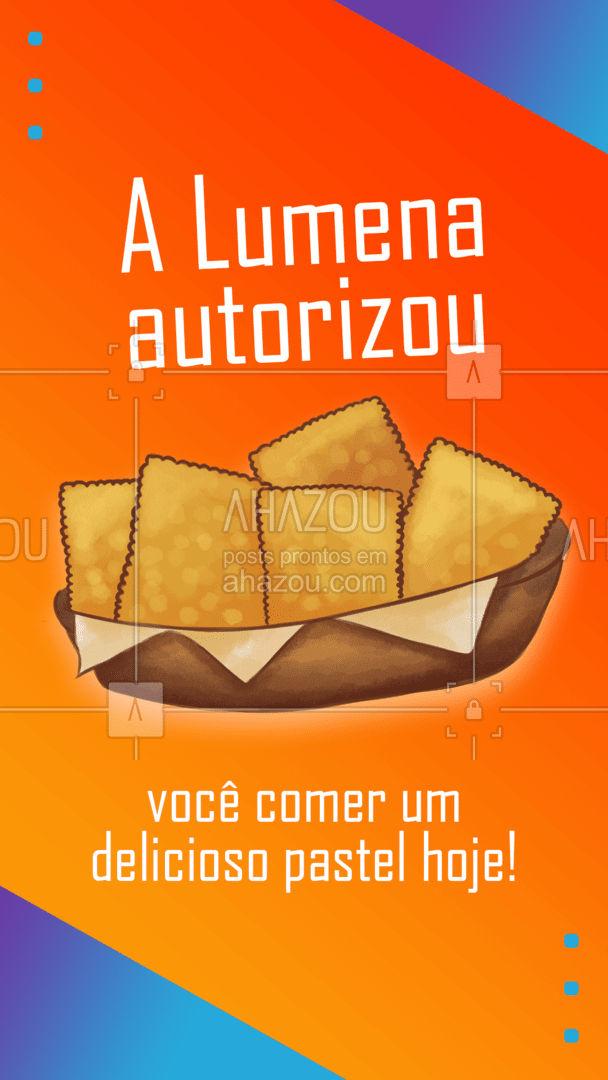 Se a Lumena autorizou é porque você merece se deliciar com um de nossos maravilhosos pastéis! Corre antes que a Lumena cancele essa autorização hein. #Pastel #Meme #Lumena #ahazoutaste #BBB #Pasteis