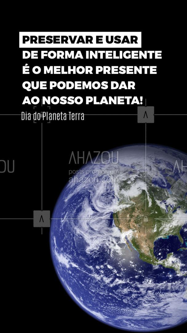 No Dia do Planeta Terra, vamos dar valor ao patrimônio mais importante de todos! Nosso planeta, nossa casa! #ahazou #frasesmotivacionais #conscientização #diadoplanetaterra #motivacional #ahazou