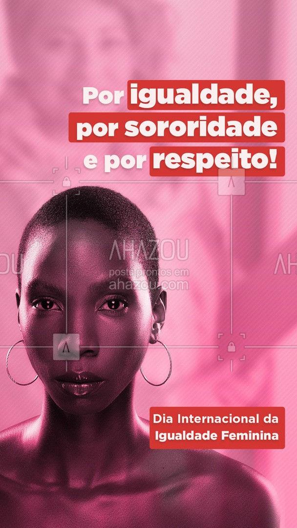 O respeito se constrói também com igualdade e sororidade. Permaneceremos juntas e lutando cada vez mais por espaço. 👩  #ahazou #igualdade #respeito liberdade #diversidade #mulher #diainternacionaldaigualdadefeminina