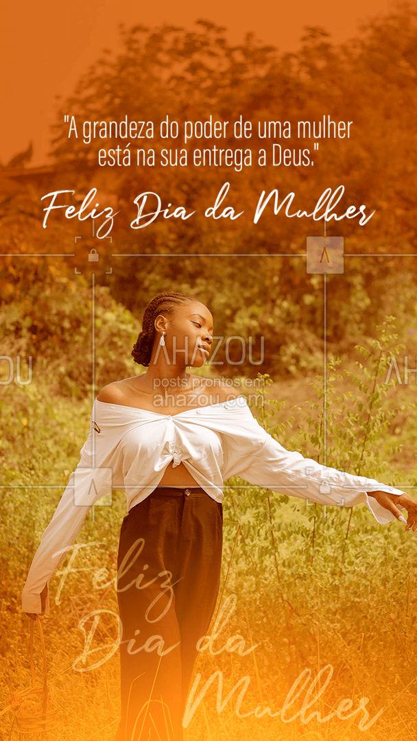 Feliz dia da mulher, confie no poder de Deus e se entregue aos caminhos Dele. #AhazouFé