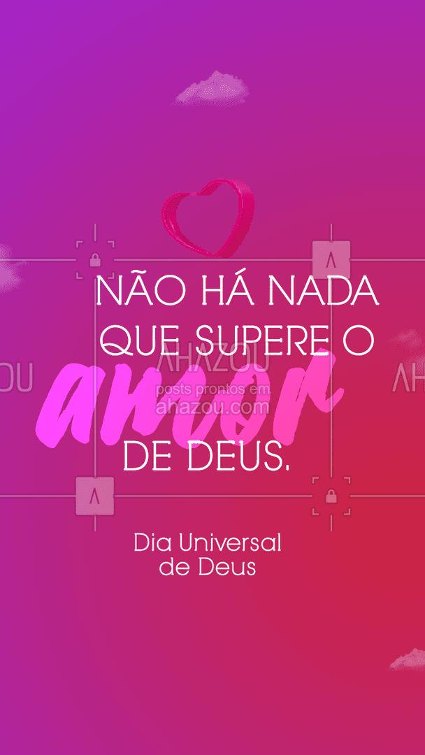 Dia Universal de Deus: não deixe o mundo te separar do amor de Deus! Tenha fé! #AhazouFé  #fécristã #Cristo #féemDeus #palavradeDeus #Deus #fé #louvor #religiao #motivacional #diauniversaldeDeus
