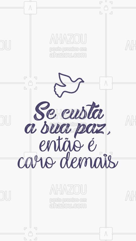 Nossa paz é valiosa demais ! ? #frases #ahazou #motivação