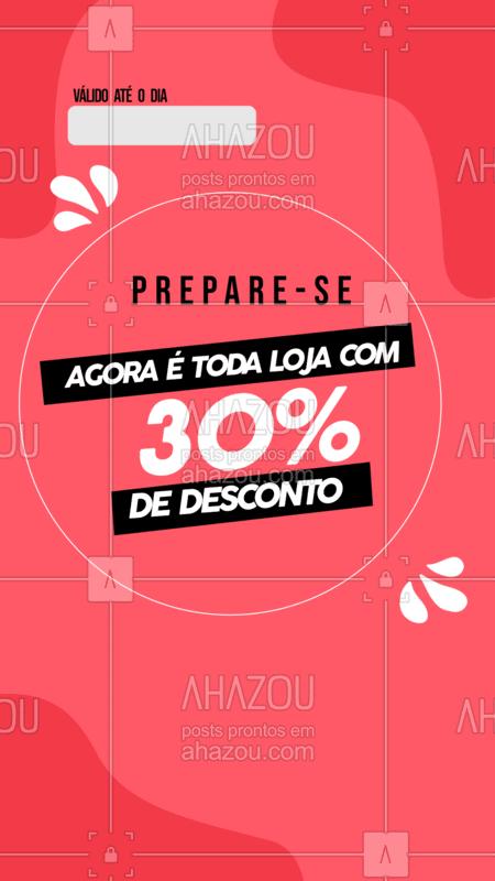 Se prepara!? Agora é toda loja com 30% de desconto.? Promoção válida até xx/xx/xxxx. #desconto #ahazoufashion #moda