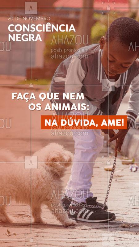 Ninguém nasce preconceituoso! E se podemos aprender alguma coisa com os animais, por que não aprender a amar? #consciencianegra #ahazou #amor