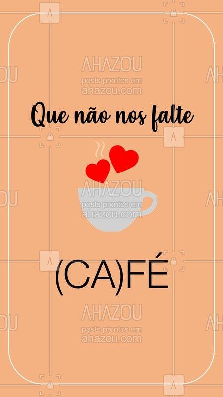 Que nunca nos falte ! Fé e Café! #cafe #ahazou
