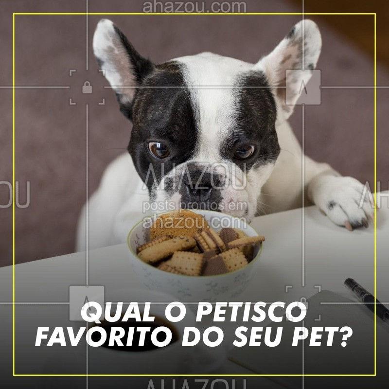 Conta pra gente qual o petisco que o seu pet mais ama! #pet #ahazoupet #petiscos