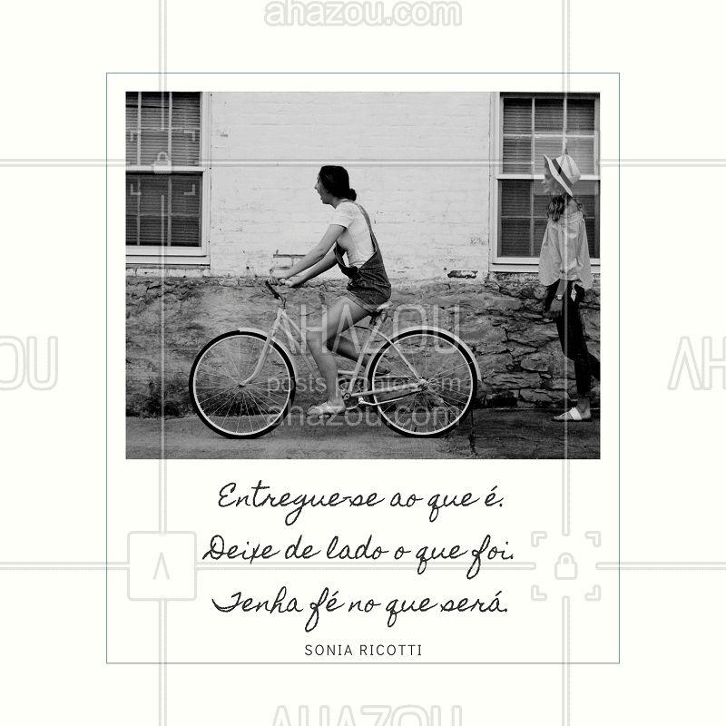 Entregue-se ao que é. Deixe de lado o que foi. Tenha fé no que será.   #frase #inspiraçao #ahazou #motivaçao