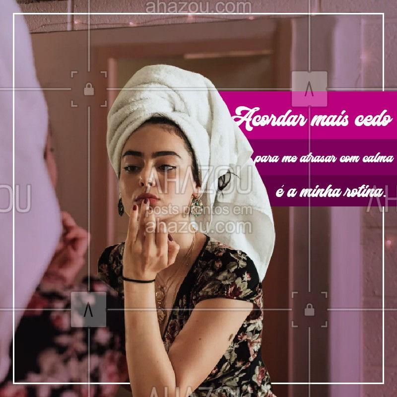 Bom dia! Nada como se arrumar sem pressa durante a manhã, não é mesmo!? #beleza  #bomdia #engraçado #ahazoubeleza #ahazou