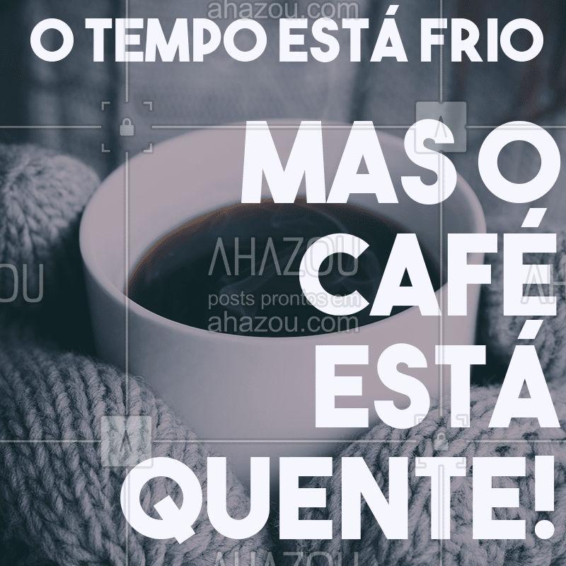 Tá frio, né? Vem pra cá que aqui o café é quente! #esfriou #ahazou #caféquentinho