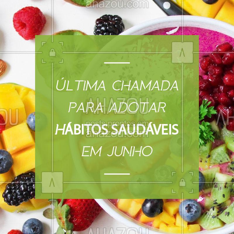 Junho já está acabando! Aproveite sua última chance do mês e comece agora mesmo a adotar hábitos mais saudáveis! #saudaveis #ahazoutaste #junho