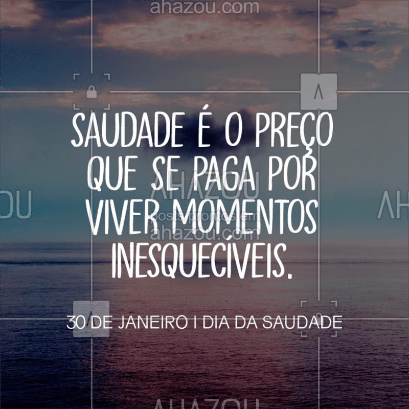 Bom dia! Para refletir sobre a saudade, que tem um dia especial no calendário...??? #diadasaudade #saudade #ahazou #frases