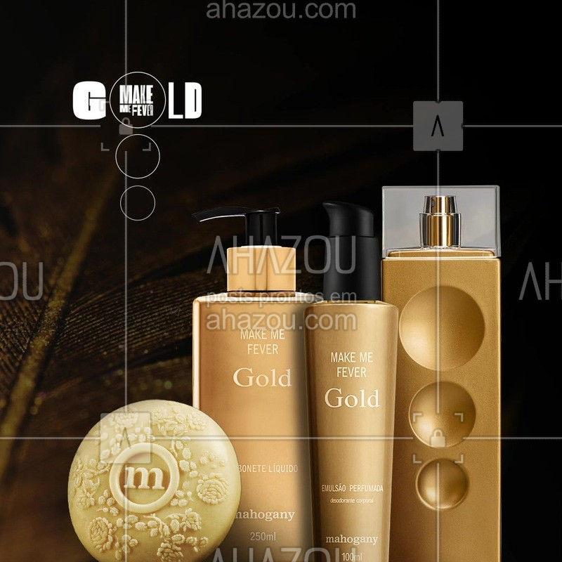Make Me Fever Gold é a fragrância floral que reflete toda vitalidade da mulher. Uma linha completa de produtos com perfume, body lotion, sabonete líquido e em barra.  #mahogany #ahazoumahogany