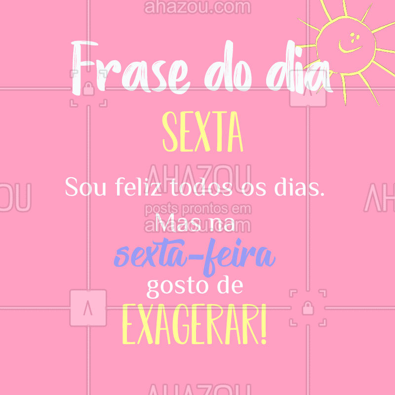 Sextooou! Exagere na felicidade hoje! ? #sexta #sextafeira #ahazoufrases #ahazou #motivacional #frases #inspiraçao