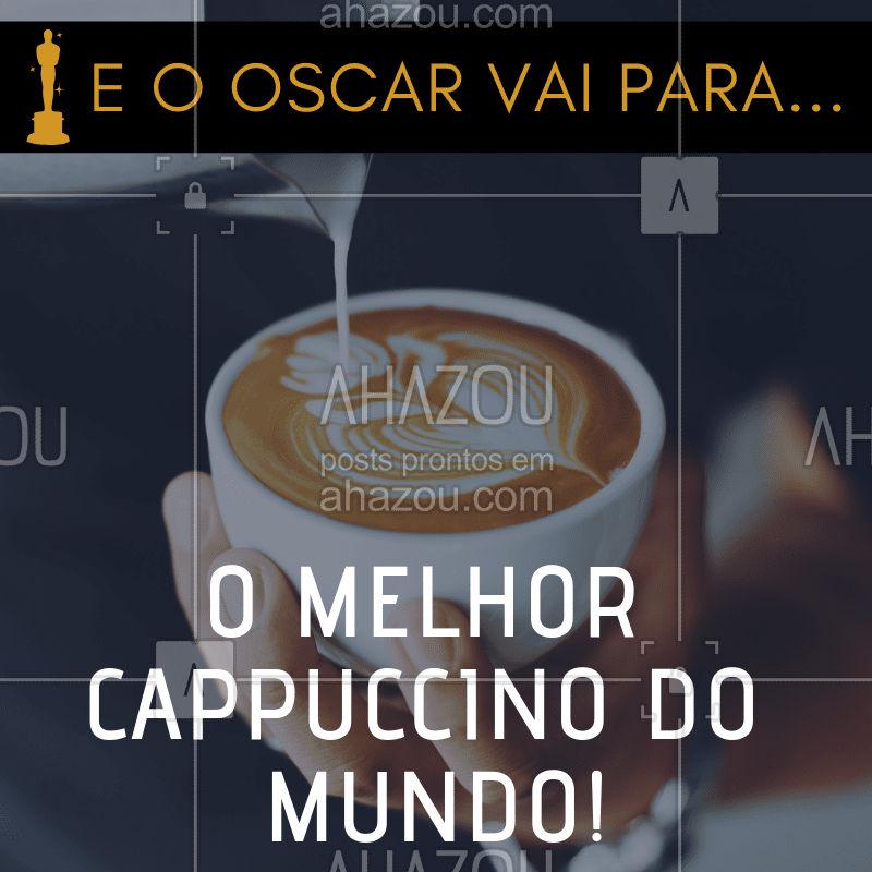 Em clima de Oscar, nosso cappuccino ganha como o melhor do mundo! #cappuccino #cafeteria #ahazou #oscar