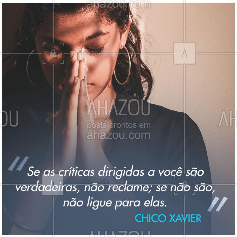 Nos importamos muito com as críticas que recebemos, mas quando são verdadeiras devemos aprender com elas. Quando não são, não deixe que elas atrapalhem a sua vida. #chicoxavier #AhazouFé #motivacional #espiritismo #fraseschicoxavier