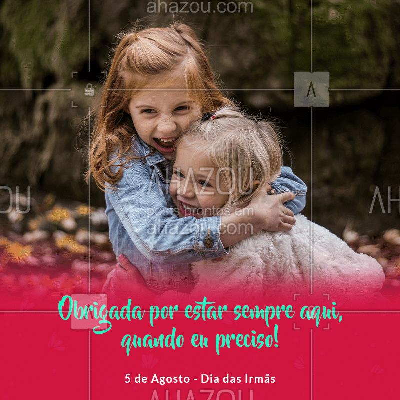 Quem tem irmã, tem uma conselheira, amiga e confidente para todas as horas! Feliz dia das irmãs! #diadasirmas #ahazou  #motivacionais