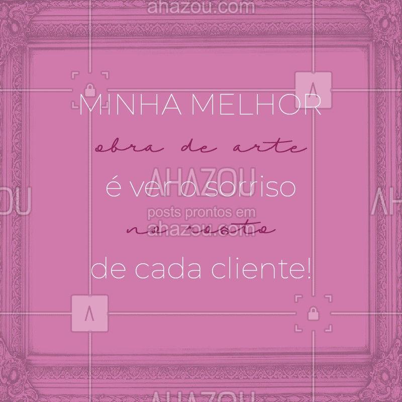 Não há satisfação melhor do que ver  um cliente feliz! #beleza #ahazoubeleza #ahazou