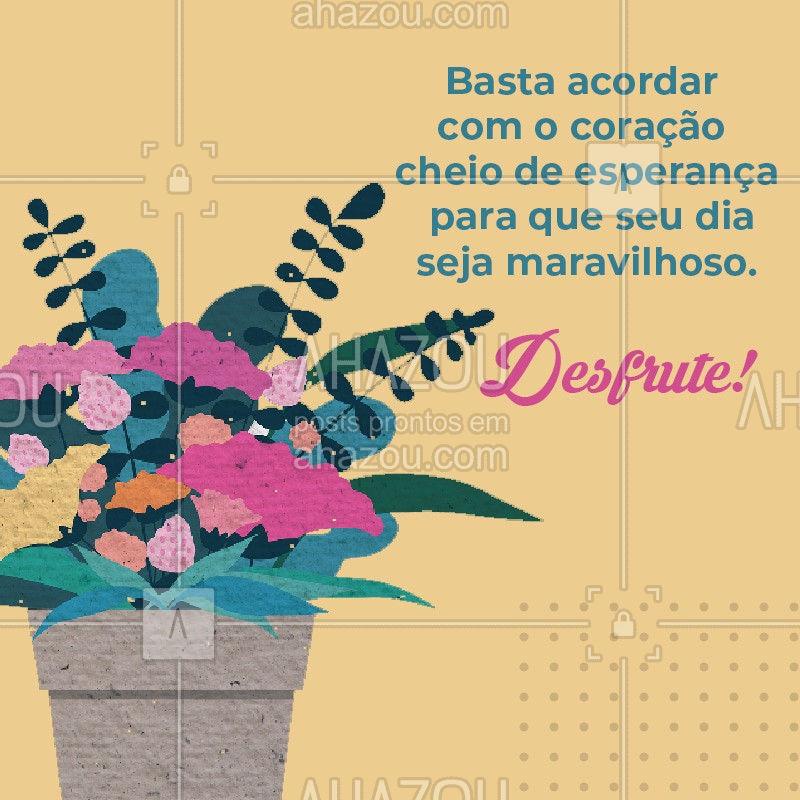 Bom dia! Que seu dia comece cheio de amor e positividade! #motivacional #frase #bomdia #ahazou