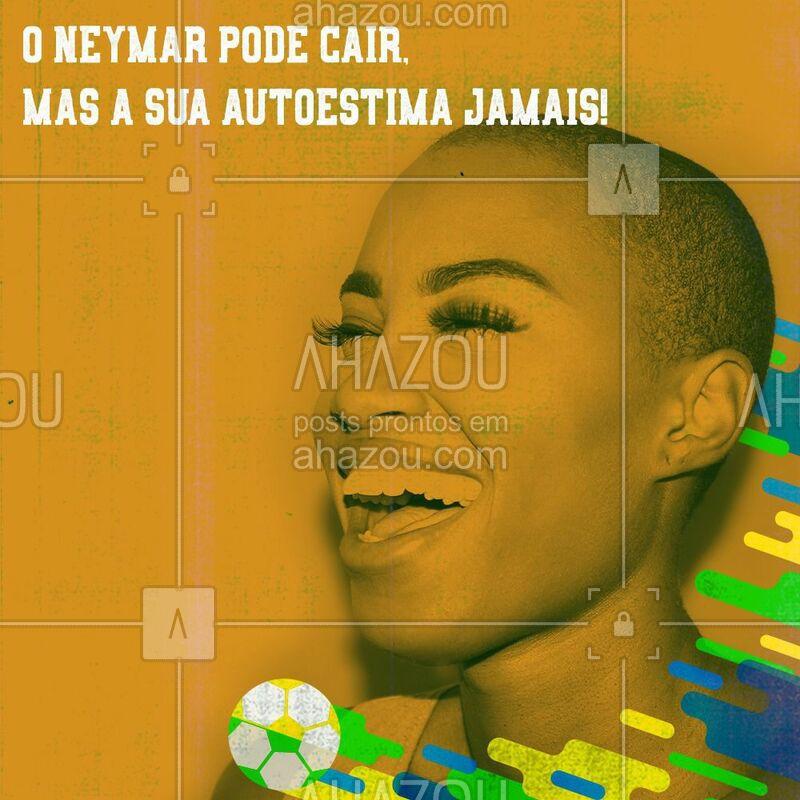 O Neymar pode até cair, mas sua autoestima não. ?? #meme #ahazou #motivacional #mulher #futebol #torcida #ahazounacopa
