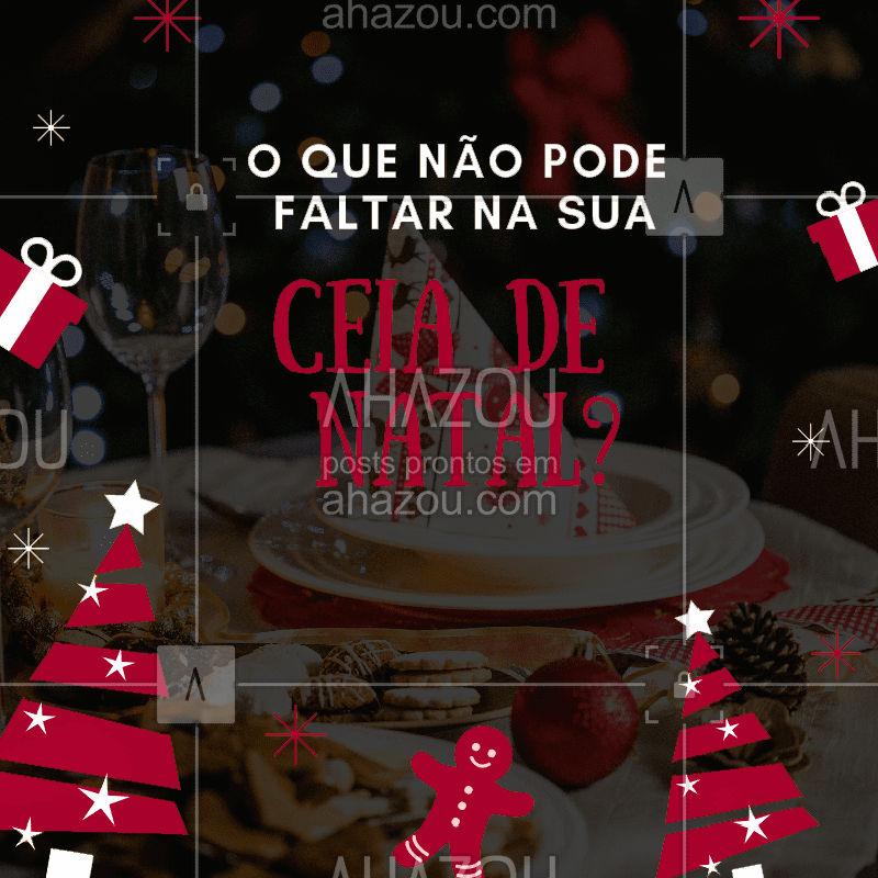 Já é Natal! Conte para nós: o que não pode faltar na sua ceia de Natal? #ahazou  #natal #ceianatalina