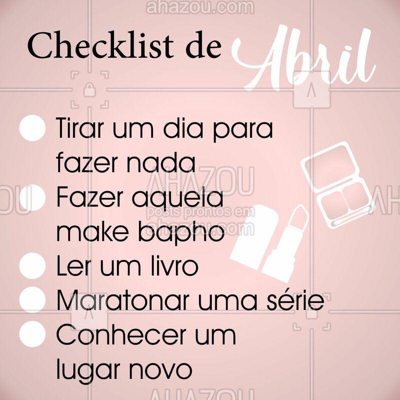 Checklist para o mês de Abril ? Você acrescentaria mais alguma coisa nessa lista? #maquiagem #makeup #beleza #abril #ahazou #checklist