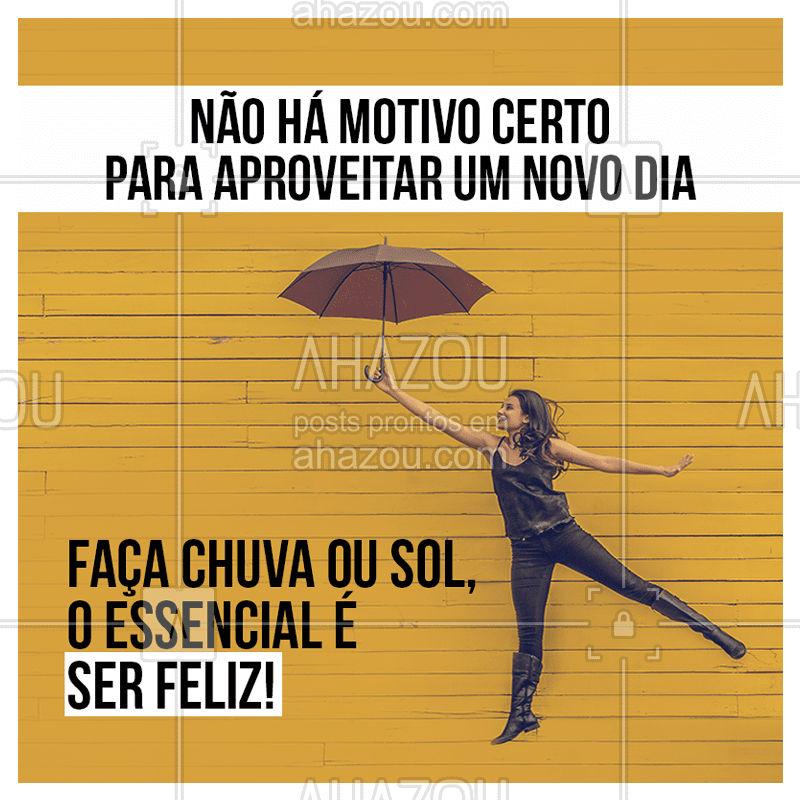 Até porque, não existe tempo ruim pra felicidade ??  #felicidade #novodia #bomdia #ahazou