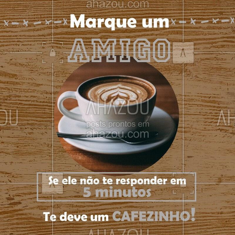 Marque quantos amigos (as) quiser e venha tomar um café com a gente! #amigos #cafe #ahazou
