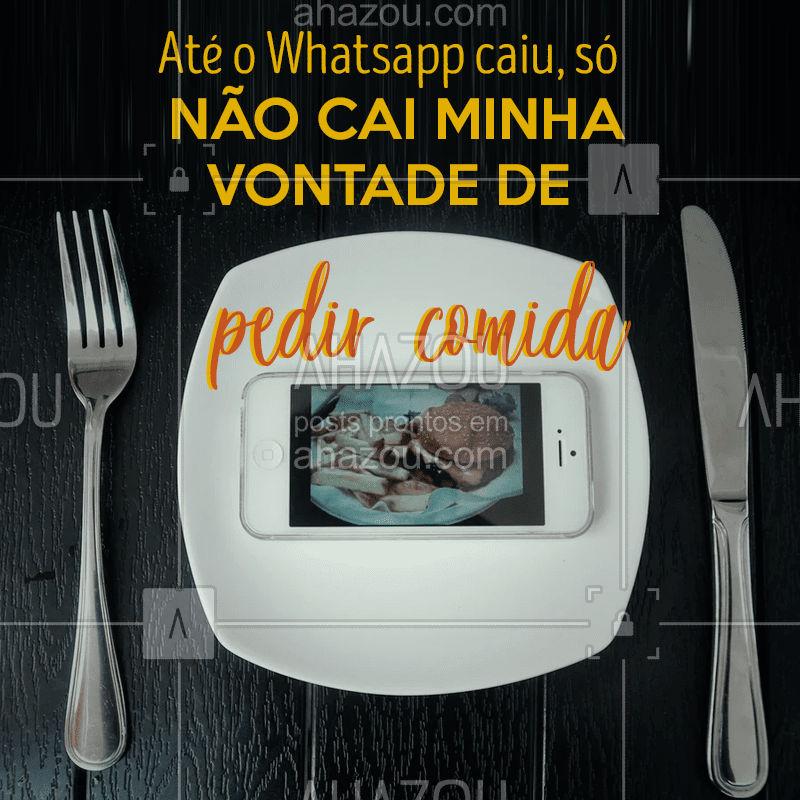 Quem se identifica? ? O Whatsapp pode até cair mas a vontade de comer jamais! #whatsappcaiu #ahazoutaste  #gastronomia