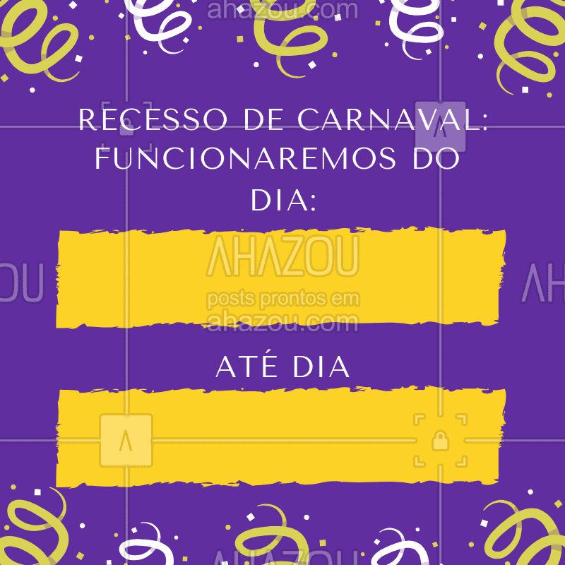 Atenção para como irá funcionar o nosso recesso por aqui! #carnaval #ahazou #recesso #boraaproveitar