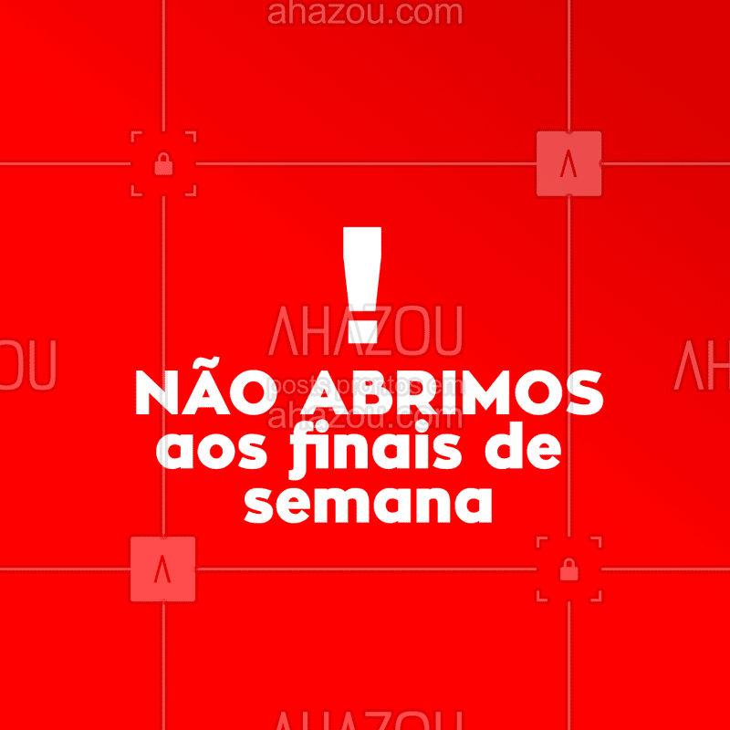 AVISO IMPORTANTE Não abrimos aos finais de semana! #aviso #ahazou #finaldesemana