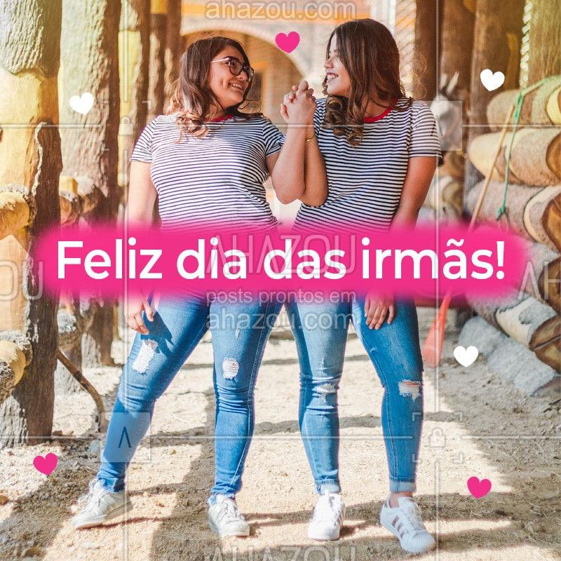 Hoje é dia de celebrar o amor entre irmãs! Nossa primeira melhor amiga! Feliz dia das irmãs! #diadasirmas #ahazou  #motivacionais