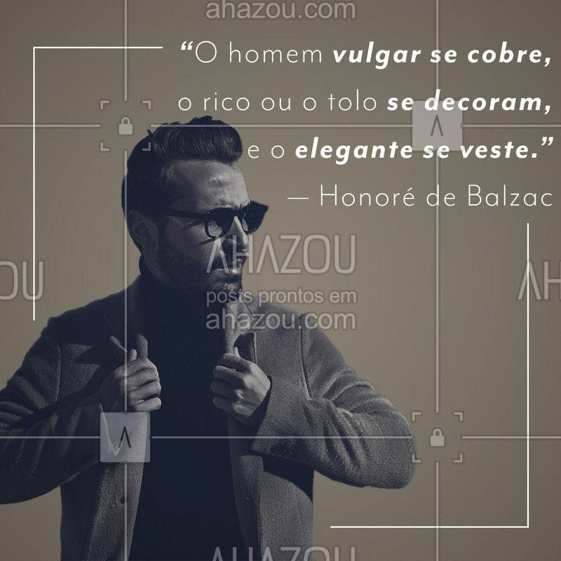 Frase do dia! Concordam? ? #modamasculina #ahazoufashion #moda #fashion