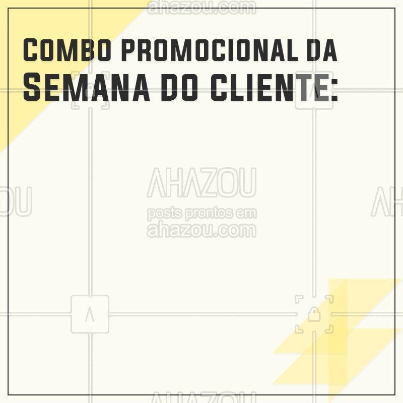 Estamos com um grande combo promocional nesta semana para vocês clientes em comemoração ao seu dia. Não percam! #combopromocional #editavel #semanadocliente #ahazou