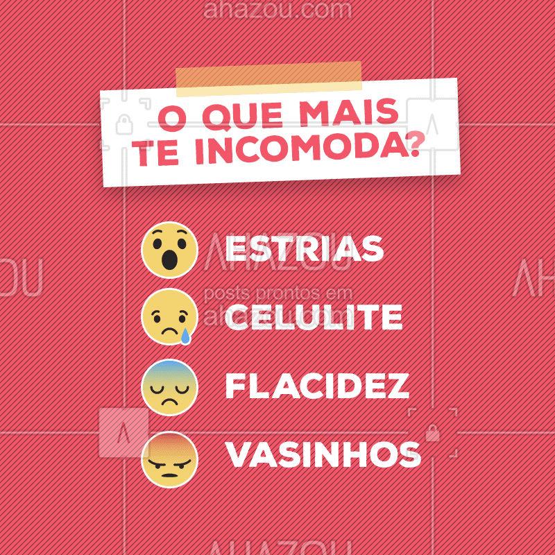Diz pra gente o que mais te incomoda. #esteticacorporal #ahazou