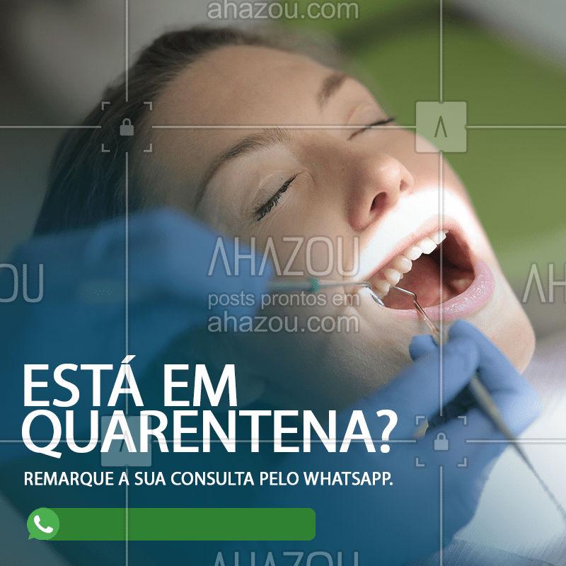 Está fazendo a sua parte e ficou de quarentena? Remarque a sua consulta pelo WhatsApp. #ahazousaude #odontologia #consulta