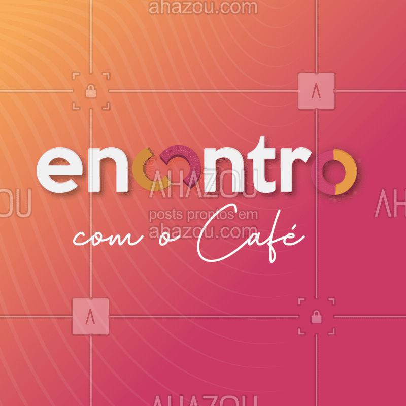 Hoje o seu encontro é com nosso cafézinho delicioso! #cafe #ahazoutaste #cafeteria
