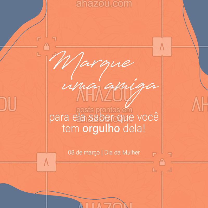 Hoje é o nosso dia! Aproveite este post e marque aquela sua amiga especial para ela saber que você morre de orgulho dela ❤  #DiaDaMulher #amigas #ahazou