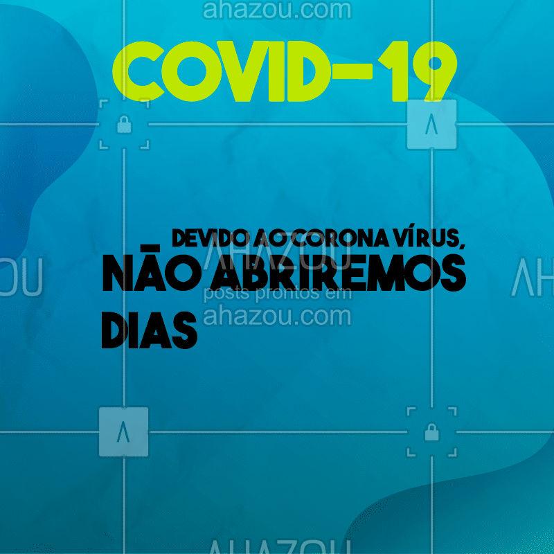 Devido as atuais condições do coronavírus estaremos fechados nos dias XXX ?? #COVID-19 #coronavirus #corona #prevenção #ahazousaúde