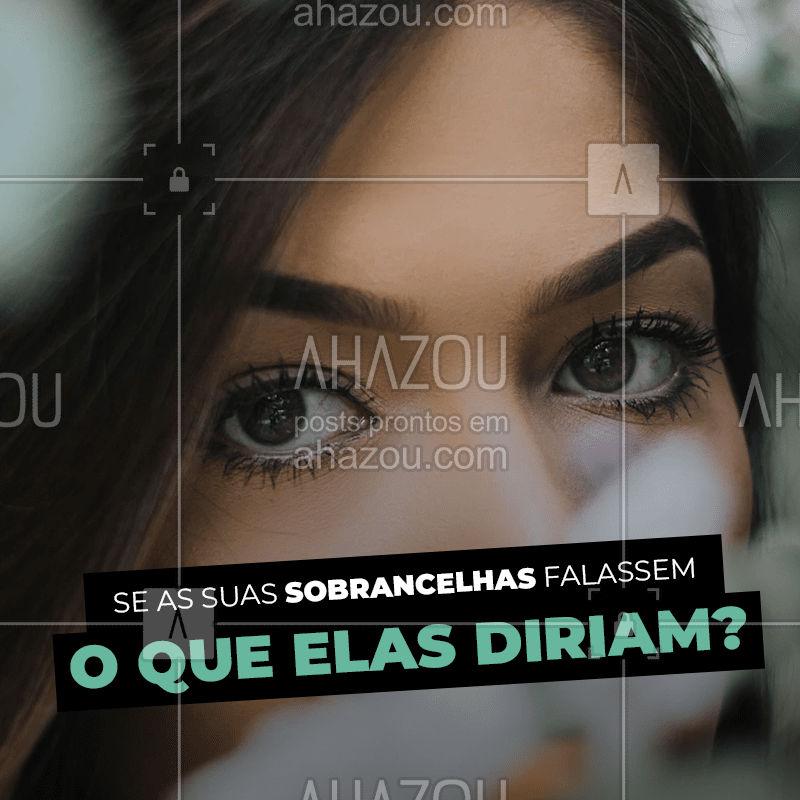 Conta pra gente! ? #sobrancelha #ahazou #enquete