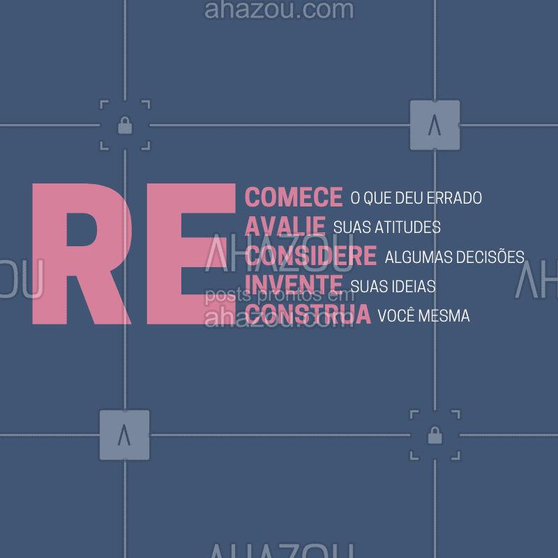 Use o poder do RE, recomece, reavalie, reconsidere, reinvente e reconstrua.  #frase #ahazou #motivacional #recomeçar #ahzreview