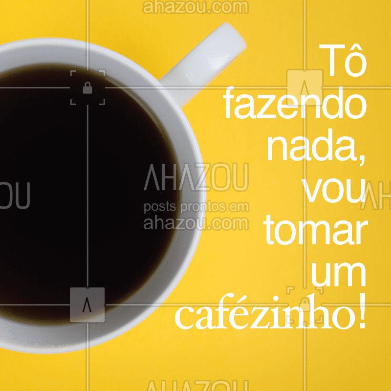 Sem nada para fazer? Vem pra cá tomar aquele cafézinho! #cafe #ahazoutaste #tofazendonada
